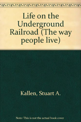 9781560066675: Life on the Underground Railroad (Way People Live)