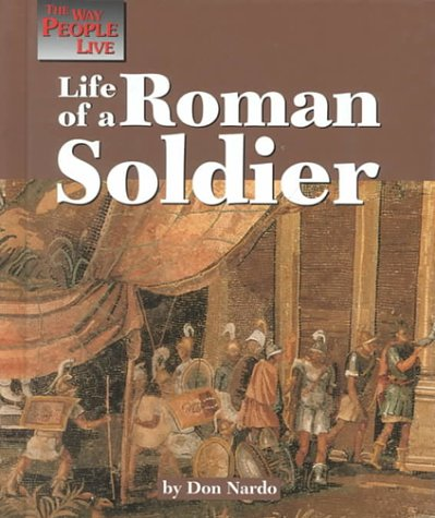 The Way People Live - Life of a Roman Soldier (1560066792) by Don Nardo
