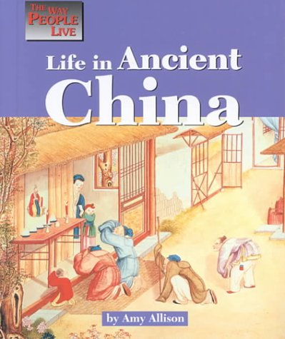 The Way People Live - Life in Ancient China: Amy Allison