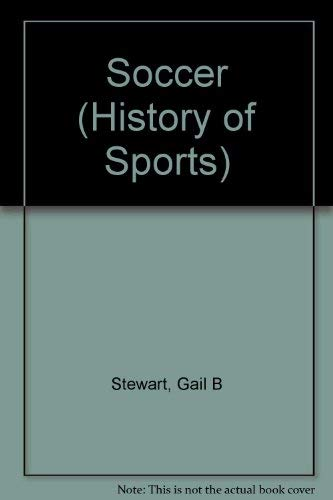 History of Sports - Soccer: Gail B. Stewart