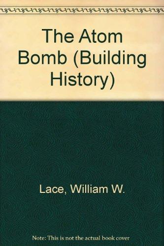 9781560067245: The Atom Bomb (Building History)