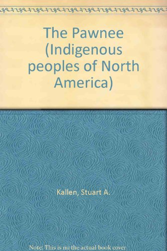 The Pawnee (Indigenous Peoples of North America): Kallen, Stuart A.