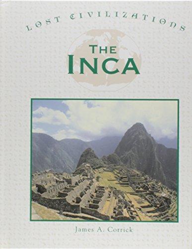 Lost Civilizations - The Inca: Corrick, James A.