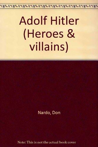 Heroes & Villains - Adolf Hitler (1560069511) by Graves, Karen Marie; Nardo, Don