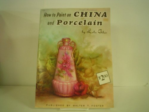 9781560100201: China and Porcelain Painting: How to Draw and Paint Series/171