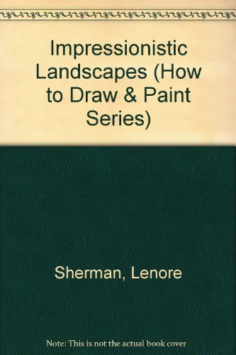 Impressionistic Landscapes (How to Draw & Paint: Sherman, Lenore