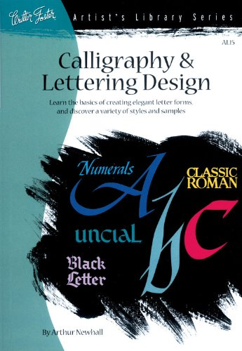 9781560100317: Calligraphy & Letter Design: Learn the Basics of Creating Elegant Letter Forms and Discover of Variety of Styles and Samples (Artist's Library)