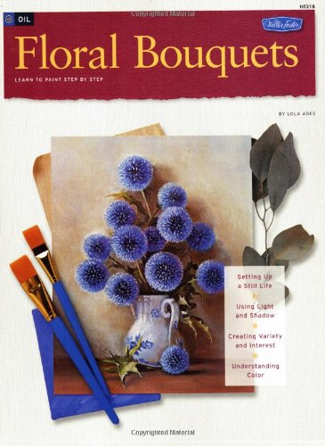 9781560100362: Oil Floral Bouquets (How to Draw and Paint/Art Instruction Program)
