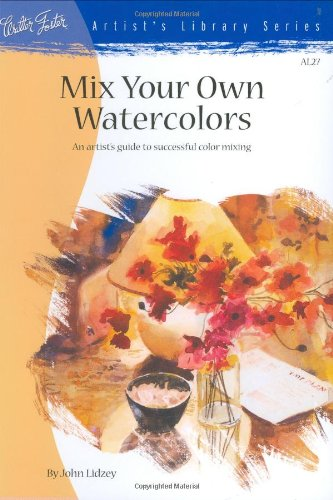 Mix Your Own Watercolors (Artist's Library Series) (1560102233) by John Lidzey