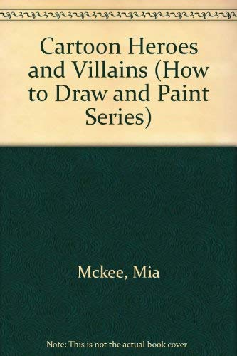 Cartoon Heroes & Villains: How to Draw and Paint (1560103620) by Mia Tavonatti