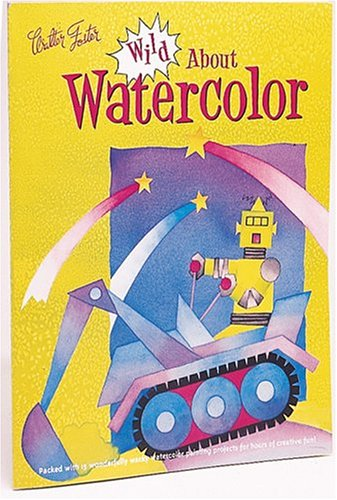 Wild About Watercolor (1560104155) by Walter Foster