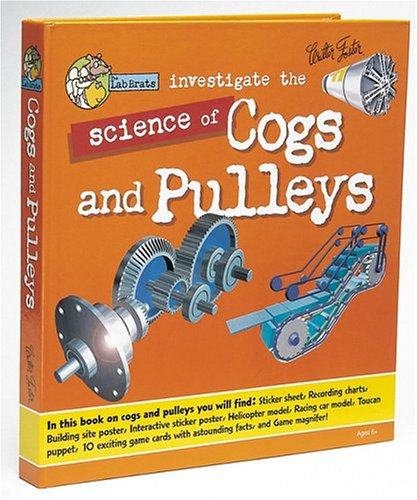Lab Brats Investigate the Science of Cogs and Pulleys: Discover Lots of Exciting Things Brought ...