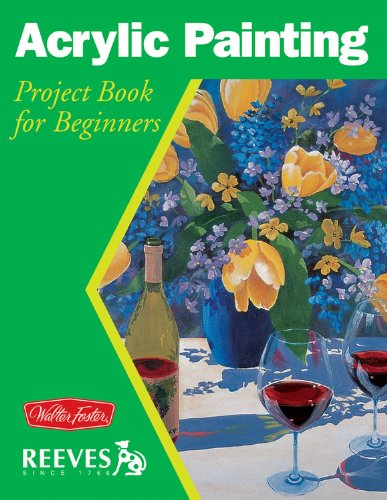 9781560107378: Acrylic Painting: Project book for beginners (WF /Reeves Getting Started)