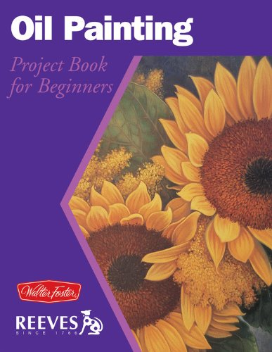 Oil Painting: Project book for beginners (WF /Reeves Getting Started) (9781560107385) by William F Powell; Mia Tavonatti