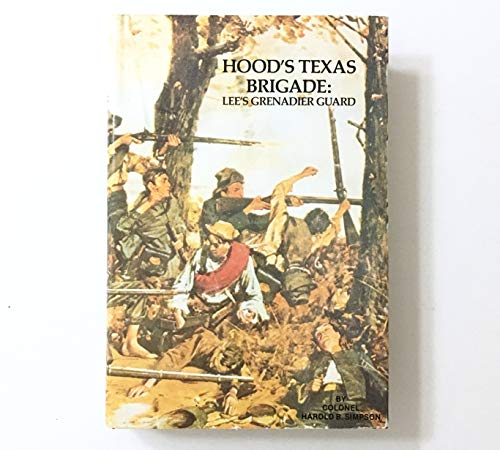 Hood's Texas Brigade: Lee's Grenadier Guard.: Simpson, Harold B.