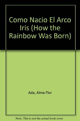 9781560142201: Como Nacio El Arco Iris (How the Rainbow Was Born) (Spanish Edition)