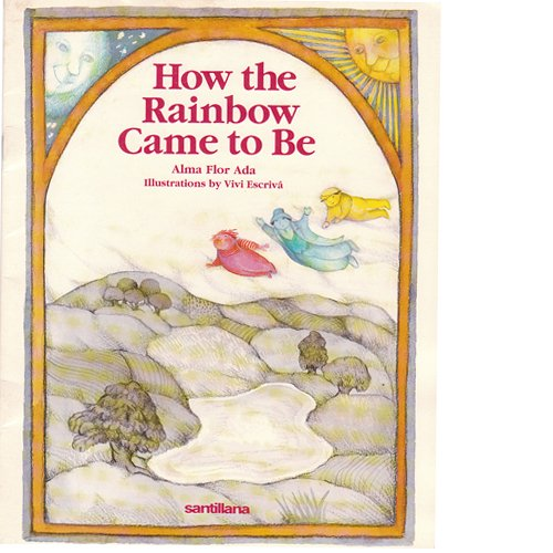 9781560142218: How the Rainbow Came to Be (Ada, Alma Flor. Stories the Year 'round.)