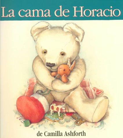La Cama De Horacio (Historias Para Dormir) (Spanish Edition): Camilla Ashforth