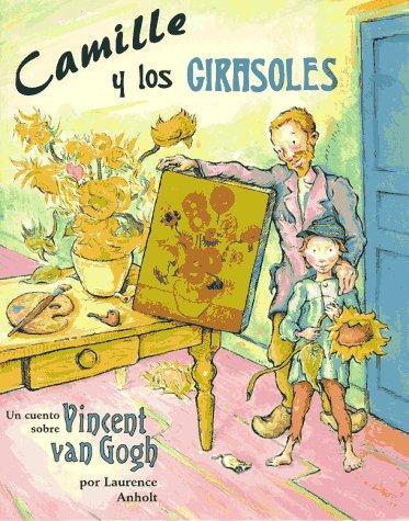 9781560146704: Camille y Los Girasoles: Un cuento sobre Vincent van Gogh (Spanish Edition)