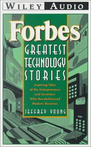 Forbes Greatest Technology Stories: Inspiring Tales of the Entrepreneurs and Inventors Who ...