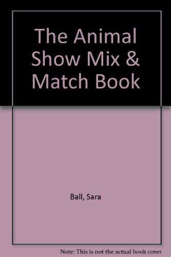 The Animal Show Mix & Match Book: Ball, Sara