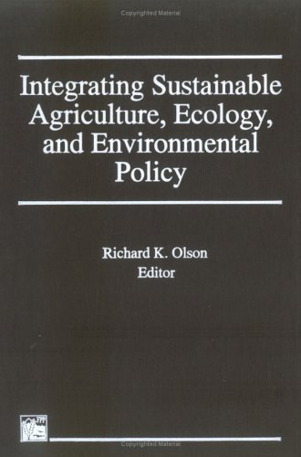 Integrating Sustainable Agriculture, Ecology, and Environmental Policy: Raymond P Poincelot, ...