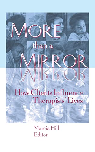 9781560230991: More than a Mirror: How Clients Influence Therapists' Lives (Monograph Published Simultaneously As Women & Therapy , Vol 20, No 1)