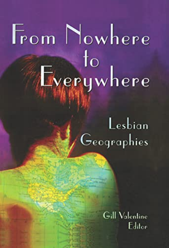From Nowhere to Everywhere : Lesbian Geographies: Valentine, Gill (Author)