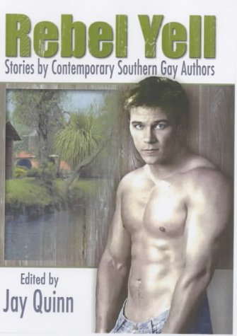 9781560231615: Rebel Yell: Stories by Contemporary Southern Gay Authors (Gay Men's Fiction)