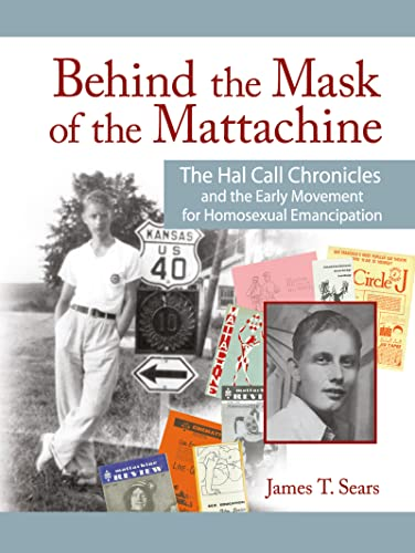 9781560231868: Behind the Mask of the Mattachine: The Hal Call Chronicles and the Early Movement for Homosexual Emancipation