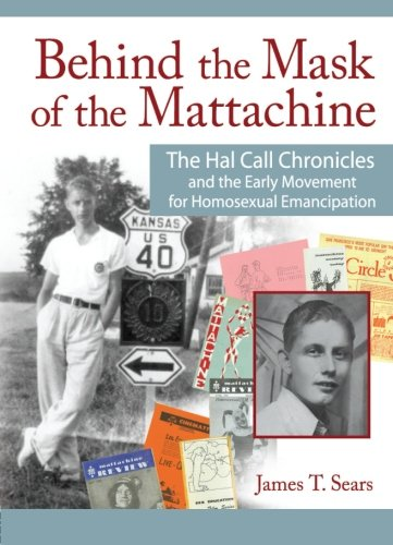 9781560231875: Behind the Mask of the Mattachine: The Hal Call Chronicles and the Early Movement for Homosexual Emancipation (Haworth Gay and Lesbian Studies)