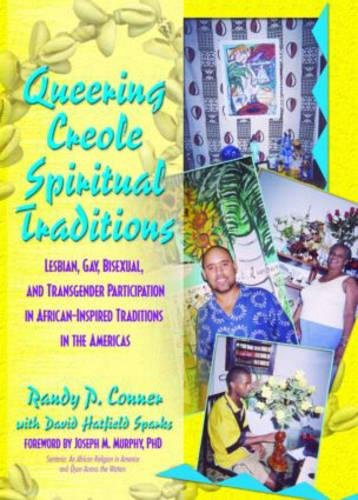 9781560233503: Queering Creole Spiritual Traditions: Lesbian, Gay, Bisexual, and Transgender Participation in African-Inspired Traditions in the Americas (Haworth Gay & Lesbian Studies)