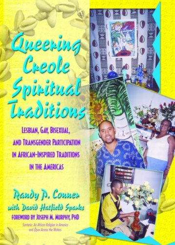 9781560233510: Queering Creole Spiritual Traditions: Lesbian, Gay, Bisexual, and Transgender Participation in African-Inspired Traditions in the Americas (Haworth Gay & Lesbian Studies)