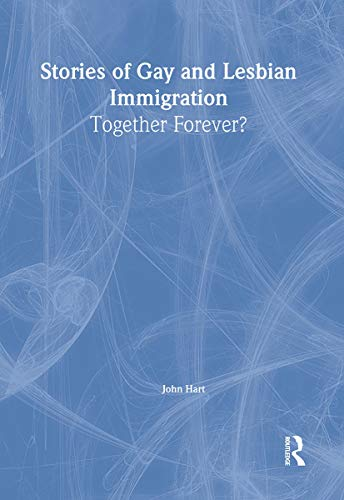 9781560233848: Stories of Gay and Lesbian Immigration: Together Forever? (Haworth Gay & Lesbian Studies)