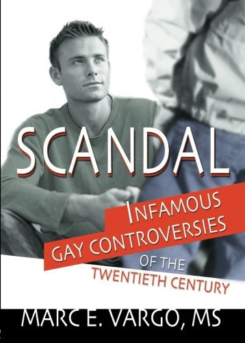 Scandal: Infamous Gay Controversies of the Twentieth: Vargo, Marc E