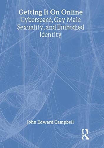 9781560234319: Getting It On Online: Cyberspace, Gay Male Sexuality, and Embodied Identity (Haworth Gay & Lesbian Studies)