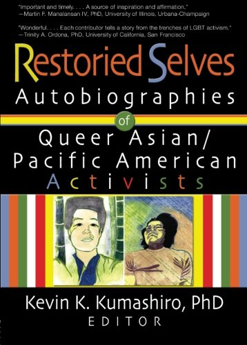 Restoried Selves: Autobiographies of Queer Asian / Pacific American Activists (Haworth Gay & ...