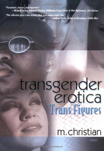 Transgender Erotica: Trans Figures (Southern Tier Editions): Christian, M.