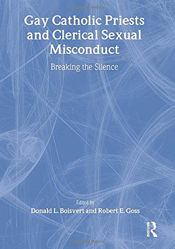 9781560235361: Gay Catholic Priests and Clerical Sexual Misconduct: Breaking the Silence