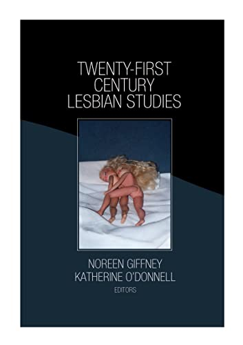 Twenty-First Century Lesbian Studies: Giffney, Noreen.; O'Donnell,