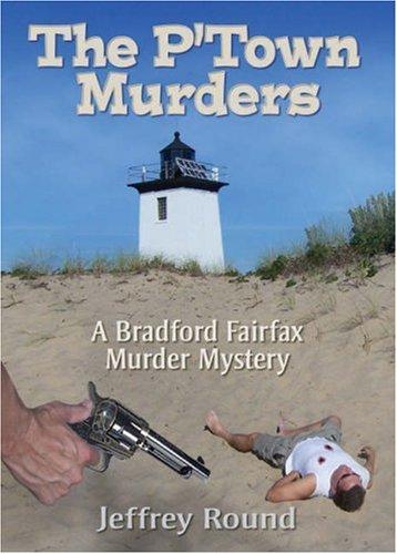 P'town Murders: A Bradford Fairfax Murder Mystery: Jeffrey Round