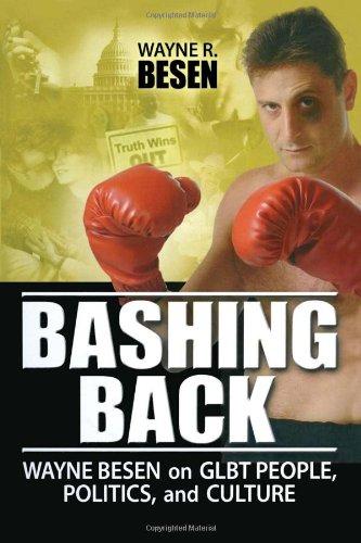 Bashing Back: Wayne Besen on Glbt People, Politics, and Culture, by Besen: Besen, Wayne R.