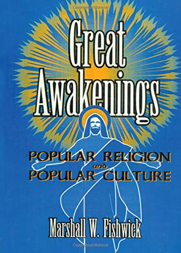 Great Awakenings: Popular Religion and Popular Culture: Marshall William Fishwick