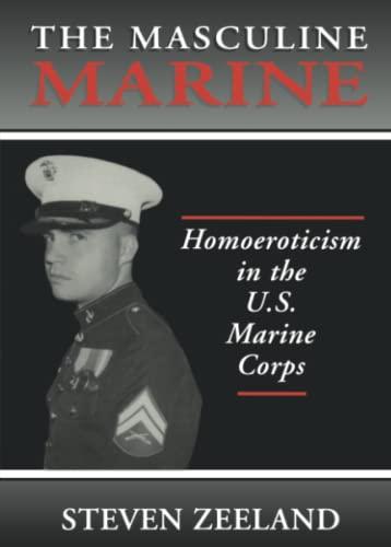9781560238744: The Masculine Marine: Homoeroticism in the U.S. Marine Corps (Haworth Gay & Lesbian Studies)