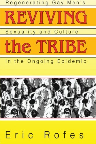9781560238768: Reviving the Tribe: Regenerating Gay Men's Sexuality and Culture in the Ongoing Epidemic (Haworth Gay & Lesbian Studies)