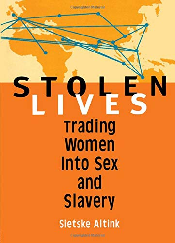 Stolen Lives: Trading Women Into Sex and: Altink, Sietske
