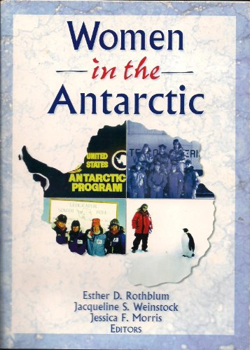 Women in the Antarctic (Haworth Innovations in Feminist Studies) (156023914X) by Esther D Rothblum; Jacqueline Weinstock; Jessica Morris