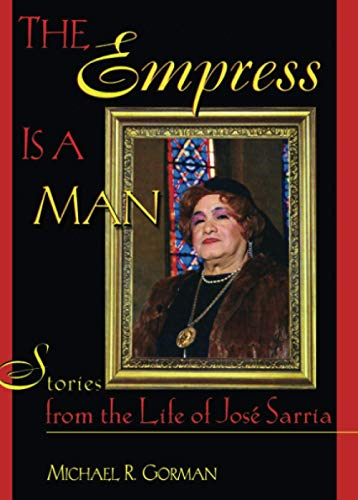 9781560239178: The Empress Is a Man: Stories from the Life of José Sarria: Stories from the Life of Jose Sarria