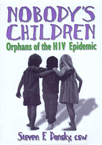 9781560239239: Nobody's Children: Orphans of the HIV Epidemic (Haworth Social Work Practice)