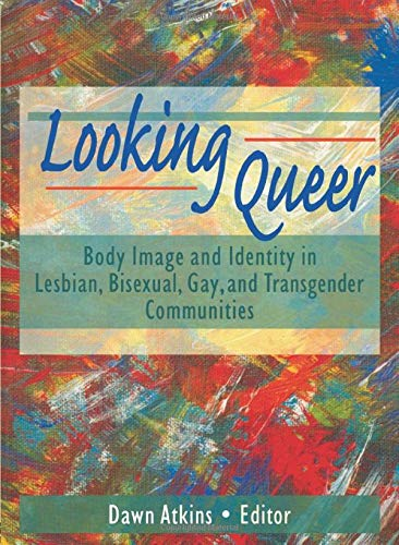9781560239314: Looking Queer: Body Image and Identity in Lesbian, Bisexual, Gay, and Transgender Communities